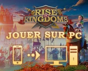 jouer sur pc à Rise of Kingdoms